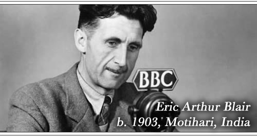 Born Eric Arthur Blair, 1903, Motihari, India